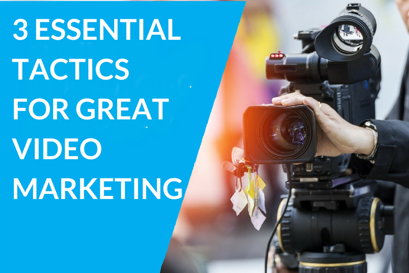 3 Key Tactics You Need to Include in Your Video Marketing Campaign.