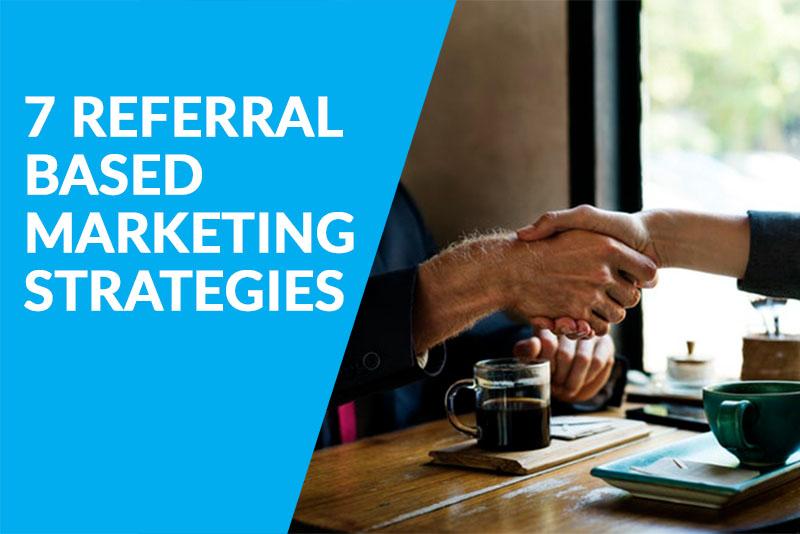7 Referral Based Marketing Strategies For Easy Revenue Wins