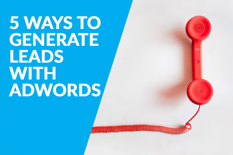 5 Ways to Generate Leads using Adwords without an Agency